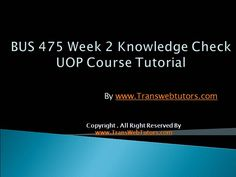TransWebeTutors helps you work on BUS 475 Week 2 Knowledge Check UOP Course Tutorial and assure you to be at the top of your class.