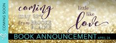 SURPRISE ANNOUNCEMENT FOR A LITTLE BIT LIKE LOVE by Brooke Blaine.   A Little Bit Like Love an all-new sexy STANDALONE MM romance from Brooke Blaine is coming soon!!!  A Little Bit Like Love by Brooke Blaine  Release Date Reveal: May 23rd 2017  Genre: Contemporary Romance/MM Romance  What if you had everything in the world you wantedexcept the man youd left behind?  Jackson Davenport the charismatic strait-laced heir to the Davenport fortune has a secret. One hes been hiding since he…