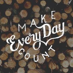 """MAKE EVERY DAY COUNT  11/156 #3x52WCCo - Confession: I was almost finished with this piece when I realized that I wrote """"everyday"""" instead of """"every day"""". Got that little problem fixed in post-production! Whoops"""