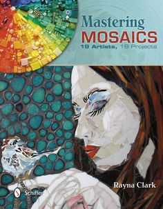 Mastering Mosaics: 19 Artists, 19 Projects by Rayna Clark - Schifferbooks.com