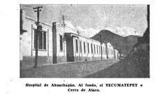 Antiguo Hospital de Ahuachapan, al fondo el Tecumatepet o Cerro de Ataco.