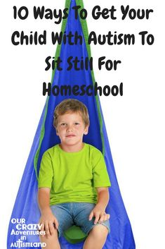 10 ways to get your child with autism to sit still for homeschool recognizes that sometimes we need our kids to sit to learn. via @pennyrogers
