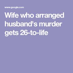 Wife who arranged husband's murder gets 26-to-life