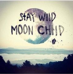 Pins June 2015 Words Sayings: Stay Wild Moon Child Saying My New Room, My Room, Dorm Room, Beautiful Words, Beautiful Mind, It's All Happening, Stay Wild Moon Child, Wild Child, Monday's Child