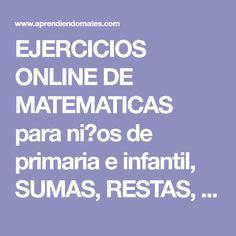 EJERCICIOS ONLINE DE MATEMATICAS para ni�os de primaria e infantil, SUMAS, RESTAS, MULTIPLICACIONES, MATES Y CALCULO MENTAL