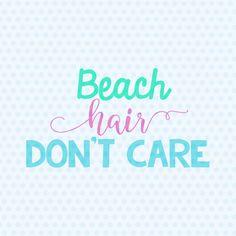 Beach Hair Don't Care Svg, Beach Svg, Summer Svg, Beach Quote, T Shirt Design, Cricut Cut Files, Silhouette Cut Files by LTCreativeDesigns on Etsy https://www.etsy.com/listing/287444117/beach-hair-dont-care-svg-beach-svg