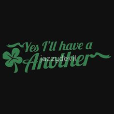 """""""Yes I'll have another with shamrock Clover St Patrick's day design"""" T-Shirts & Hoodies by jazzydevil 
