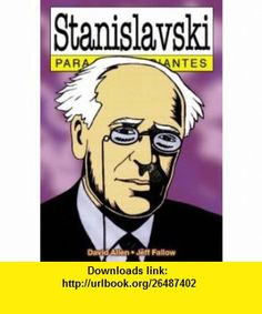 Stanislavski para principiantes / Stanislavski for Beginners (Spanish Edition) (9789879065662) David Allen, Jeff Fallow , ISBN-10: 9879065662  , ISBN-13: 978-9879065662 ,  , tutorials , pdf , ebook , torrent , downloads , rapidshare , filesonic , hotfile , megaupload , fileserve
