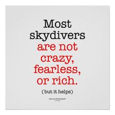 Most Skydivers Poster - Most skydivers are not crazy, fearless, or rich. but it helps! Crazy Funny Memes, Wtf Funny, Funny Quotes, Leap Of Faith Quotes, Jump Quotes, Skydiving Quotes, All About Space, Hard Words, Literally Me