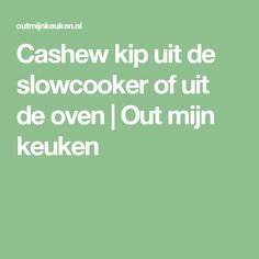 Cashew kip uit de slowcooker of uit de oven   Out mijn keuken