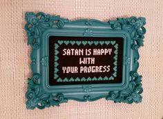 Satan is happy with your progress.