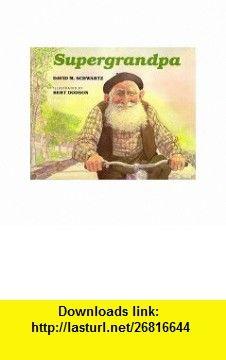 Supergrandpa (9780688098988) David M. Schwartz, Bert Dodson , ISBN-10: 0688098983  , ISBN-13: 978-0688098988 ,  , tutorials , pdf , ebook , torrent , downloads , rapidshare , filesonic , hotfile , megaupload , fileserve