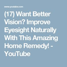 (17) Want Better Vision? Improve Eyesight Naturally With This Amazing Home Remedy! - YouTube