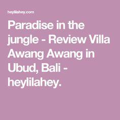 Paradise in the jungle - Review Villa Awang Awang in Ubud, Bali - heylilahey.