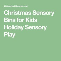 Christmas Sensory Bins for Kids Holiday Sensory Play