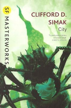 City  Authors: Clifford D. Simak Year: 2011-06-00 Publisher: Gollancz Pub. Series: Gollancz SF Masterworks (II)  Cover: Dominic Harman