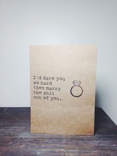 Spouse Card - Fiance Card - Wedding Card - I'd date you so hard then marry the shit out of you