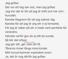 Exakt så Sad Life Quotes, Love Quotes, Swedish Quotes, Diary Writing, Complicated Love, Broken Love, Late Night Thoughts, Different Quotes, Hard To Love