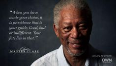 """""""When you have made your choice, it is providence that is your guide. Good, bad or indifferent. Your fate lies in that."""" - Morgan Freeman (Master Class)"""