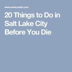 20 Things to Do in Salt Lake City Before You Die