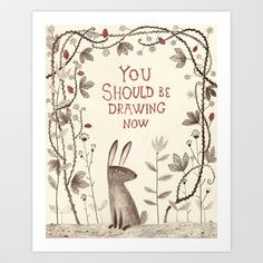 Rabbit says 'draw'! Art Print by Chuck Groenink - $17.50 Need this to put up in my drawing room.