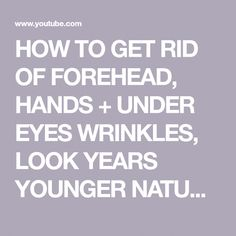 HOW TO GET RID OF FOREHEAD, HANDS + UNDER EYES WRINKLES, LOOK YEARS YOUNGER NATURALLY |Khichi Beauty - YouTube #BumpsUnderEyes Bumps Under Eyes, Under Eye Wrinkles, Stay Young, Skin Care Tips, Advice, Positivity, Hands, Face