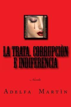 La trata. Corrupcion e indiferencia: Novela de Adelfa Martin, http://www.amazon.es/dp/1491251964/ref=cm_sw_r_pi_dp_G6O.rb0RC0K7Y  còmprala. no te arrepentiràs...