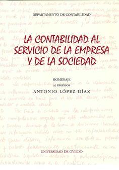 La contabilidad al servicio de la empresa y de la sociedad : homenaje al profesor Antonio López Díaz (2016)