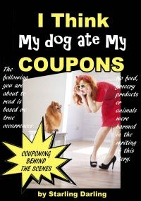 Kindle FREE DAYS:  August 28th & 29th     Couponing Behind The Scenes – I Think My Dog Ate My Coupons  This is a story of the trials and tribulations of an eccentric housewife who has decided to join the coupon craze.