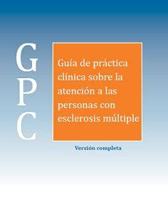 Guía de practica clínica sobre la atención a las personas con esclerosis múltiple. https://drive.google.com/file/d/0B5JGoBVRg7zrR2FMWS03Q2ltdk0/edit?usp=sharing