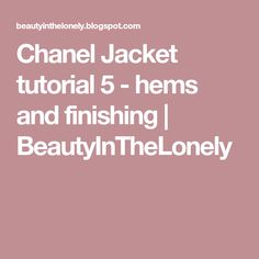 Chanel Jacket tutorial 5 - hems and finishing | BeautyInTheLonely