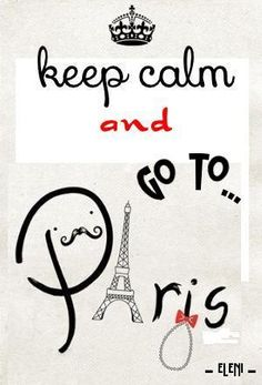 KEEP CALM AND GO TO PARIS created by eleni____ Join me on my KEEP CALM GROUP BOARD