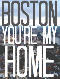 Boston, I wish you were my home. In my heart, you always will!