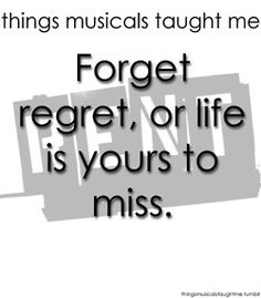 Forget Regret, Or Life is Yours To Miss.