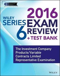 Wiley Series 6 Exam Review 2016 + Test Bank: The Investment Company and Variable Contracts Products Representative Examination