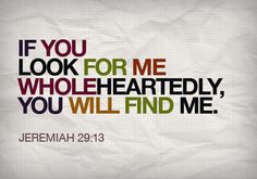 Jeremiah 29:13 That is God's PROMISE! And therefore, you have no excuse. (Romans 1:20)