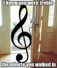 I knew you were treble.