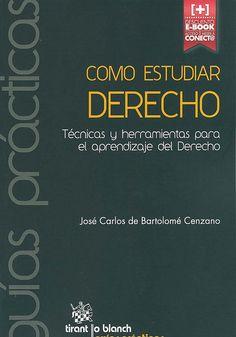 Cómo estudiar Derecho : técnicas y herramientas para el aprendizaje del Derecho / José Carlos de Bartolomé Cenzano, 2014