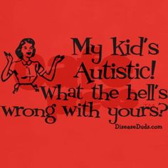I could say this at least once a day to people who think my kids are just bad.