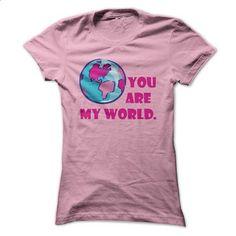 You are my world - teeshirt #teeshirt #fashion