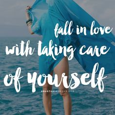 Fall in love with taking care of yourself - by Anastasia Amour @ http://www.anastasiaamour.com