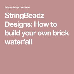StringBeadz Designs: How to build your own brick waterfall