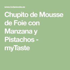 Chupito de Mousse de Foie con Manzana y Pistachos - myTaste