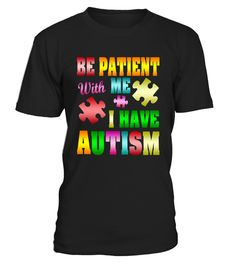 I Have Autism Awareness Shirt | Teezily | Buy, Create & Sell T-shirts to turn your ideas into reality