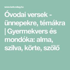 Óvodai versek - ünnepekre, témákra | Gyermekvers és mondóka: alma, szilva, körte, szőlő Diy And Crafts, Hungary, Children, Young Children, Boys, Kids, Child, Kids Part, Kid