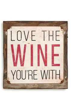 Free shipping and returns on PONCHO & GOLDSTEIN 'Love the Wine You're With' Sign at Nordstrom.com. Charming and cheeky, this weathered, American-made sign is perfect for a wine-lover's kitchen. All Poncho & Goldstein signs are sublimated, hand-sanded and rusted before being mounted on a vintage wooden frame. Because of the company's unique distressing process, each one comes out a little different.