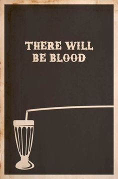 There Will Be Blood.