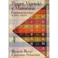 Piaget, Vigotski Y Maturana Constructivismo Rosas (ai) - $ 250,00