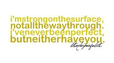 I'm Strong On The Surface, Not All The Way Through, I've Never Been Perfect, But Neither Have You