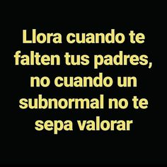 but if my mom doesn't love me? Funny Spanish Memes, Spanish Quotes, Motivational Phrases, Inspirational Quotes, Book Quotes, Life Quotes, Frases Humor, Sad Love, Love Messages